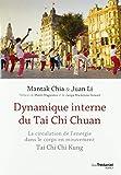 Dynamique interne du Taï Chi Chuan - Circulation de l'énergie dans le corps en mouvement. Tai Chi Chi Kung I