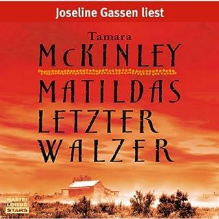 Matildas letzter Walzer                   Autor:                                                                                                                                 Tamara McKinley                               Sprecher:                                                                                                                                 Joseline Gassen                      Spieldauer: 7 Std. und 43 Min.     9 Bewertungen     Gesamt 4,7