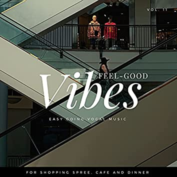 Feel-Good Vibes - Easy Going Vocal Music For Shopping Spree, Cafe And Dinner, Vol. 11