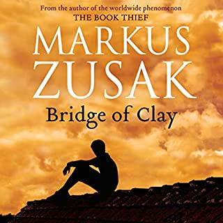 Bridge of Clay                   By:                                                                                                                                 Markus Zusak                               Narrated by:                                                                                                                                 Markus Zusak                      Length: 14 hrs and 37 mins     199 ratings     Overall 4.3