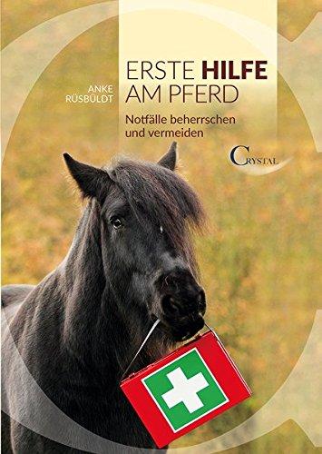 Erste Hilfe am Pferd: Notfälle beherrschen und vermeiden