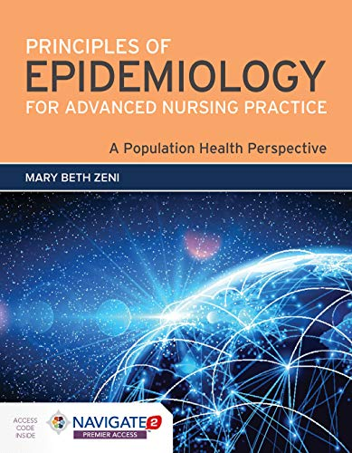 Compare Textbook Prices for Principles of Epidemiology for Advanced Nursing Practice: A Population Health Perspective: A Population Health Perspective Illustrated Edition ISBN 9781284154948 by Zeni, Mary Beth