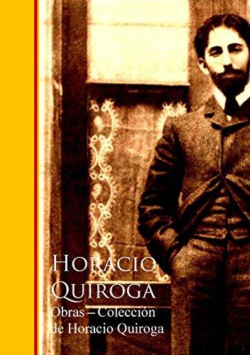 Obras - Coleccion de Horacio Quiroga (Spanish Edition)