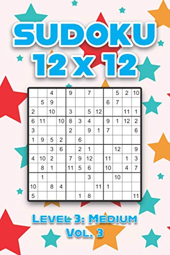 Sudoku 12 x 12 Level 3: Medium Vol. 3: Play Sudoku 12x12 Twelve Grid With Solutions Medium Level Volumes 1-40 Sudoku Cross Sums Variation Travel Paper ... Challenge All Ages Kids to Adult Gifts