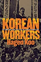 Korean Workers: The Culture and Politics of Class Formation