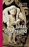 Judas, der Freund: Du, der du Judas trägst nach Hause, trage auch mich (Gebet und Meditation)