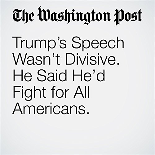Trump's Speech Wasn't Divisive. He Said He'd Fight for All Americans. audiobook cover art