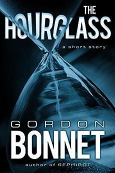 The Hourglass: A Short Story by [Gordon Bonnet]