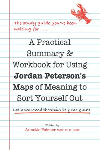 A Practical Summary & Workbook for Using Jordan Peterson's Maps of Meaning to Sort Yourself Out