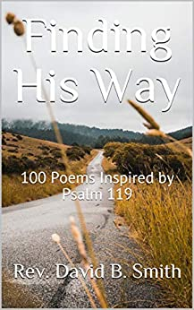 Finding His Way: 100 Poems Inspired by Psalm 119 by [Rev. David B. Smith]