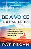 Be a Voice, Not an Echo: The story of one man gripped by God to take the Good News outside church walls
