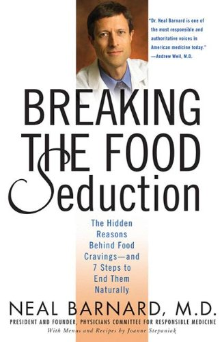 Breaking the Food Seduction: The Hidden Reasons Behind Food Cravings--And 7 Steps to End Them Natura