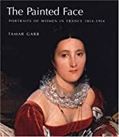 The Painted Face: Portraits of Women in France, 1814-1914 by Tamar Garb(2007-09-26)