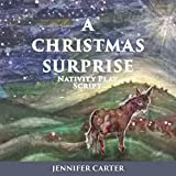 A Christmas Surprise: A Nativity Play Script For Children