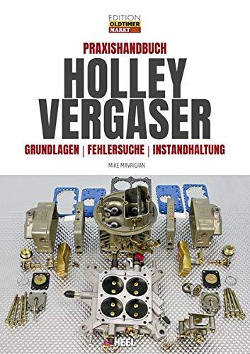 Praxishandbuch Holley Vergaser: Grundlagen - Fehlersuche - Instandhaltung (Edition Oldtimer Markt)
