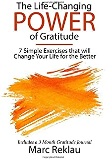 The Life-Changing Power of Gratitude: 7 Simple Exercises that will Change Your Life for the Better. Includes a 3 Month Gratitude Journal. (Change your habits, change your life)