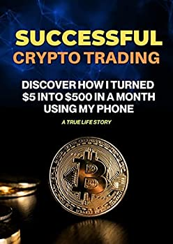 Successful Crypto Trading  Discover How I Turned $5 Into $500 In A Month Using My Phone - A True Life Story