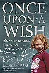 Image: Once Upon a Wish: True Inspirational Stories of Make-A-Wish Children | Kindle Edition | by Frank Shankwitz (Author), Rachelle Sparks (Author). Publisher: BenBella Books (March 5, 2013)