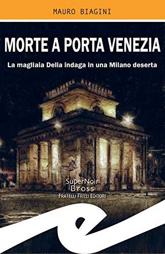 Morte a Porta Venezia: La magliaia Delia indaga in una Milano deserta di [Mauro Biagini]