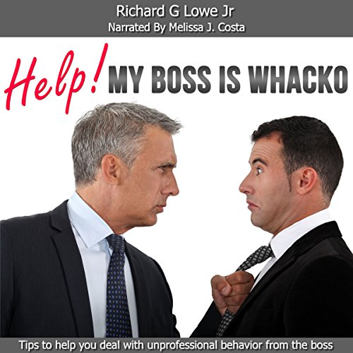 Help! My Boss Is Whacko! Tips to Help You Deal with Unprofessional Behavior from the Boss audiobook cover art