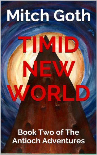 Timid New World: Book Two of The Antioch Adventures (The Antioch Adventures Serial 2)...