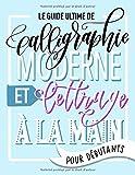 Le guide ultime de calligraphie moderne...