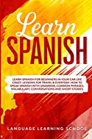 Learn Spanish: Learn Spanish for Beginners in Your Car Like Crazy. Lessons for Travel & Everyday. How to speak Spanish with Grammar, Common Phrases, Vocabulary, Conversations and Short Stories.