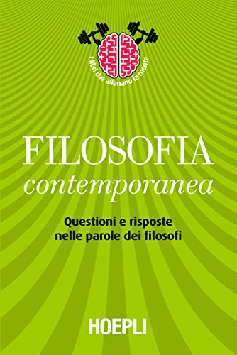 Filosofia contemporanea: Questioni e risposte nelle parole dei filosofi (I libri che allenano la mente Vol. 4)