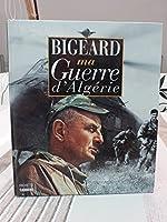 MA GUERRE D'ALGERIE de GAL BIGEARD-M