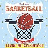Mon Premier Livre De Coloriage Basketball Pour Enfants: Livre de coloriage pour filles et garçons. Un excellent cadeau pour les enfants d'âge préscolaire et les écoliers.