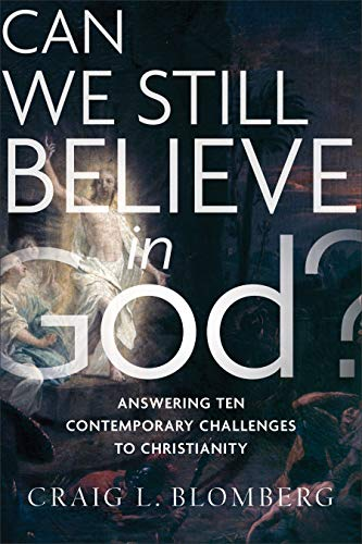 Can We Still Believe in God?: Answering Ten Contemporary Challenges to Christianity