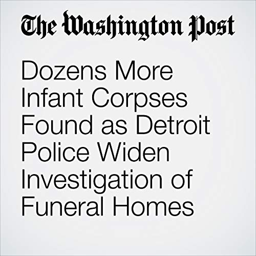 Dozens More Infant Corpses Found as Detroit Police Widen Investigation of Funeral Homes copertina