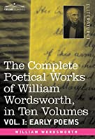 The Complete Poetical Works of William Wordsworth: Early Poems