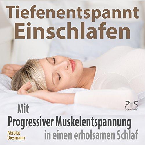 Tiefenentspannt Einschlafen: Mit Progressiver Muskelentspannung in einen erholsamen Schlaf cover art