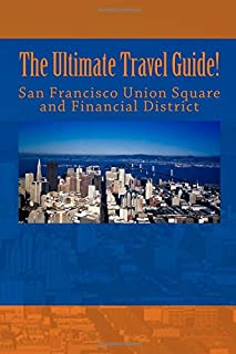 The Ultimate San Francisco Union Square and Financial District Travel Guide!