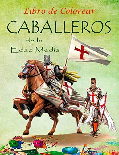 Libro de Colorear Caballeros de la Edad Media: Para niños, adultos y fanáticos (Tamaño Carta 8,5x11)