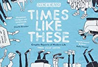 Times Like These: Scene & Heard: Graphic Reports of Modern Life