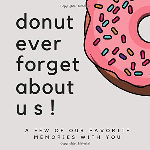 Donut Ever Forget About Us! A Few Of Our Favorite Memories With You: SOFTCOVER We'll Miss You...