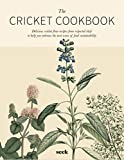The Cricket Cookbook: Delicious cricket flour recipes from respected chefs to help you embrace the next wave of food sustainability