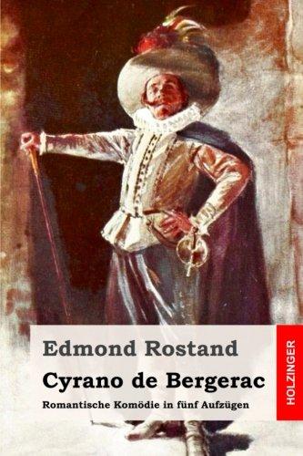 Cyrano de Bergerac: Romantische Komödie in fünf Aufzügen