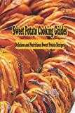 Sweet Potato Cooking Guides: Delicious and Nutritious Sweet Potato Recipes: Sweet Potato Cookbook