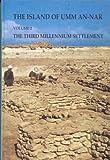 Island of Umm-an-Nar Volume 2: The Third Millennium Settlement (JUTLAND ARCH SOCIETY)
