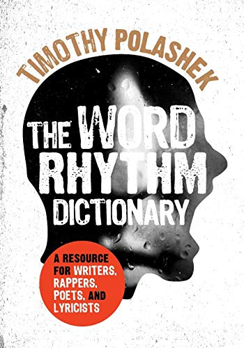The Word Rhythm Dictionary: A Resource for Writers, Rappers, Poets, and Lyricists (The Best Christian Rappers)