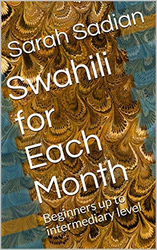 Swahili for Each Month: Beginners up to intermediary level (Language lessons Book 1) (English Edition)