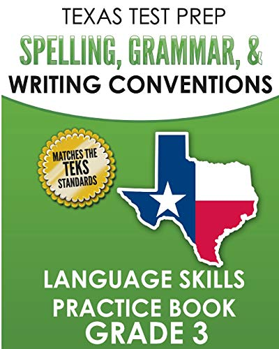 TEXAS TEST PREP Spelling, Grammar, and Writing Conventions Grade 3: Language Skills Practice Book