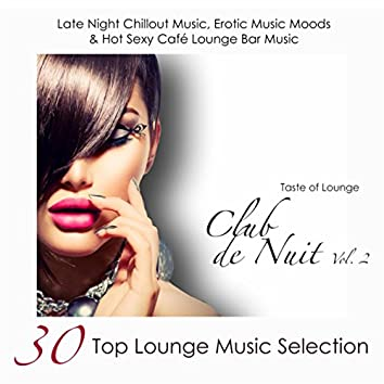 Club de Nuit, Vol. 2 - 30 Top Lounge Music Selection, Late Night Chillout Music, Erotic Music Moods & Hot Sexy Café Lounge Bar Music With Sensual Electric Guitar