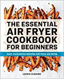The Essential Air Fryer Cookbook for Beginners: Easy, Foolproof Recipes for Your Air Fryer