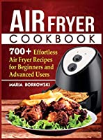 Air Fryer Cookbook: 700+ Effortless Air Fryer Recipes for Beginners and Advanced Users
