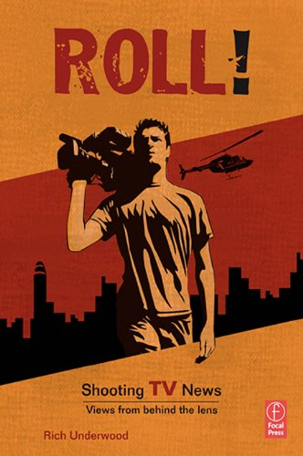 Roll! Shooting TV News: Views from Behind the Lens (English Edition)