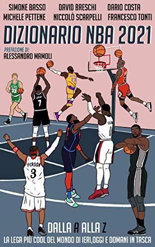 Dizionario NBA 2021: Dalla A alla Z la lega più cool del mondo di ieri, oggi e domani in tasca (Italian Edition)